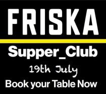 Friska Supper Club this Friday, July 19th!
