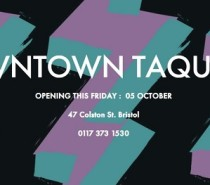 Downtown Taqueria: Opening October 5th on Colston Street